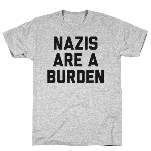 Nazis Are A Burden