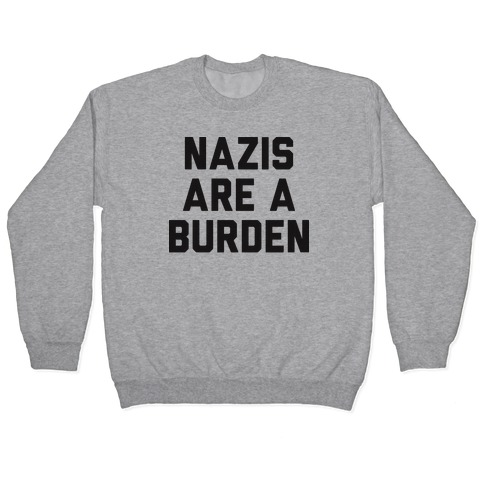 Nazis Are A Burden Pullover