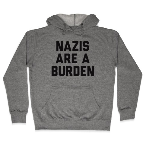 Nazis Are A Burden Hooded Sweatshirt