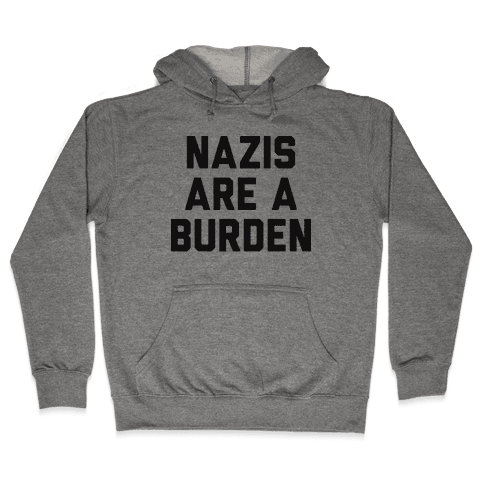 Nazis Are A Burden Hooded Sweatshirt
