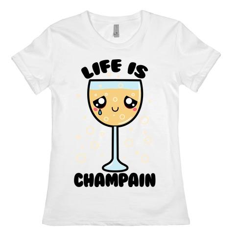 Life Is ChamPAIN Womens T-Shirt