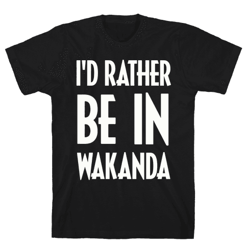 I'd Rather Be In Wakanda Mens T-Shirt