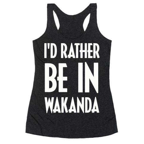 I'd Rather Be In Wakanda Racerback Tank Top