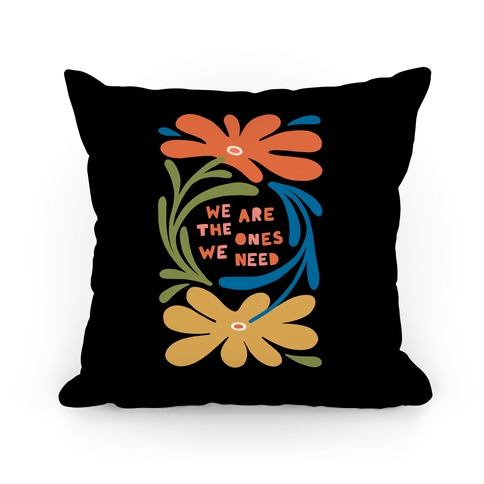 We Are The Ones We Need Retro Flowers Pillow