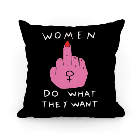 Women Do What They Want Pillow