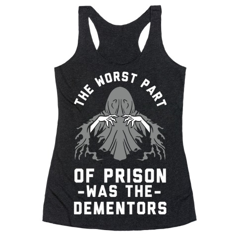 The Worst Thing About Prison Was the Dementors Racerback Tank Top