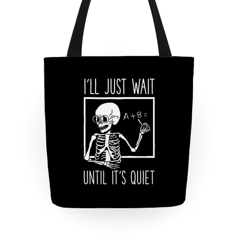 I'll Just Wait Until It's Quiet Tote
