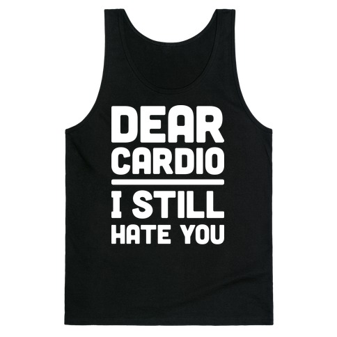 Dear Cardio I Still Hate You (White) Tank Top