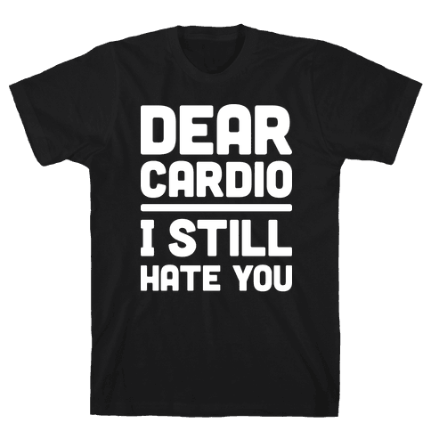 Dear Cardio I Still Hate You (White) Mens T-Shirt