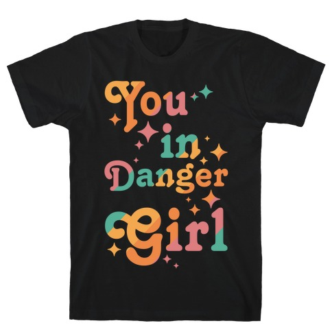 You in Danger Girl T-Shirt