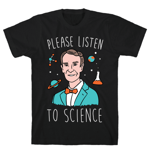 Please Listen To Science Mens T-Shirt