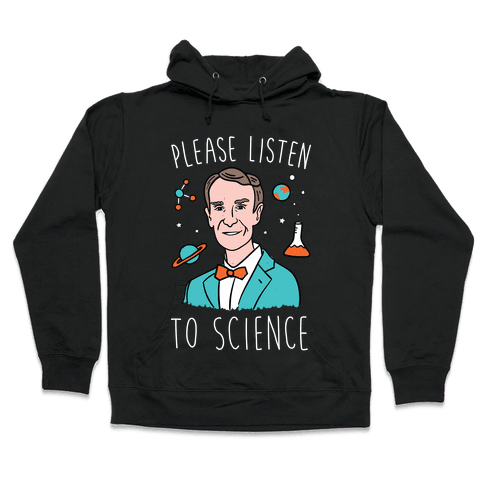 Please Listen To Science Hooded Sweatshirt