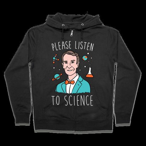 Please Listen To Science Zip Hoodie