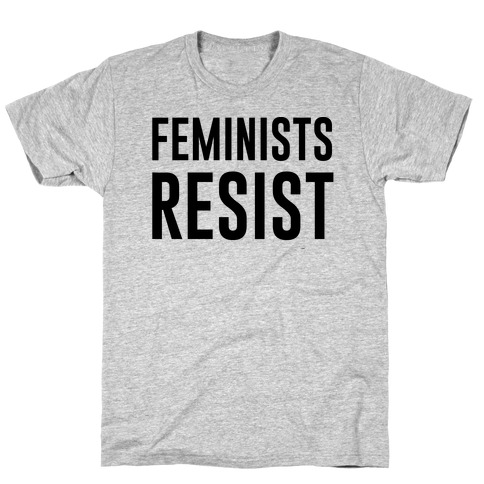 Feminists Resist T-Shirt