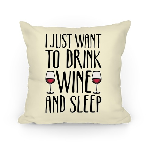 I Just Want To Drink Wine And Sleep Pillow