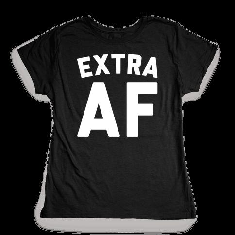 Extra Af Womens T-Shirt