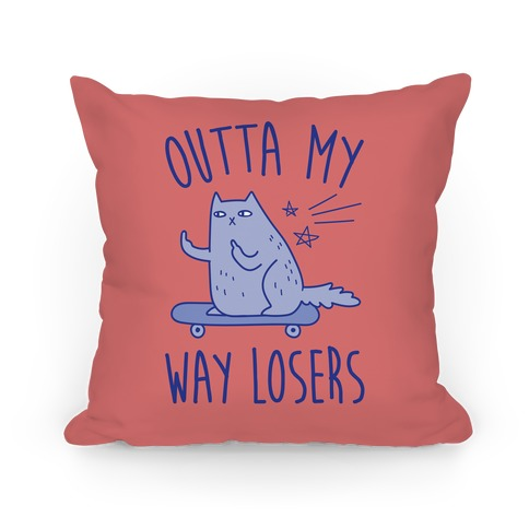 Outta My Way Losers Pillow