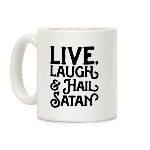 Live Laugh & Hail Satan Coffee Mug