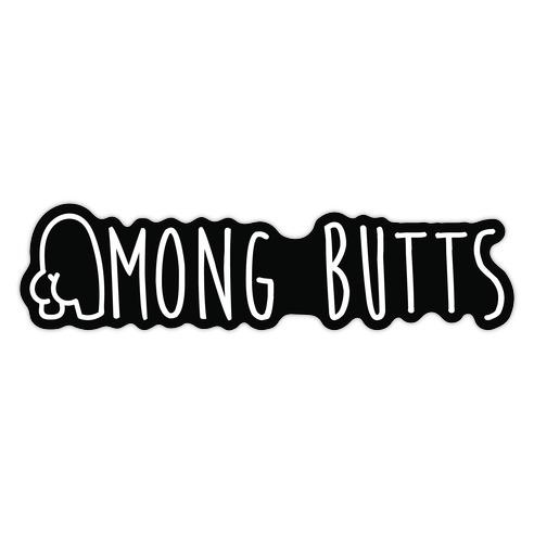 Among Butts Die Cut Sticker