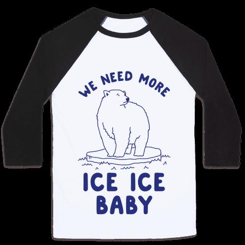 We Need More Ice Ice Baby Baseball Tee