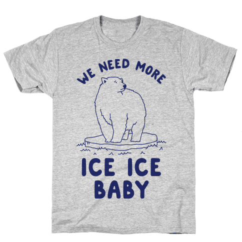 We Need More Ice Ice Baby Mens T-Shirt