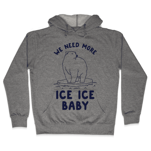 We Need More Ice Ice Baby Hooded Sweatshirt