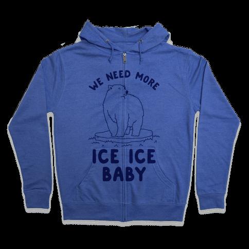 We Need More Ice Ice Baby Zip Hoodie