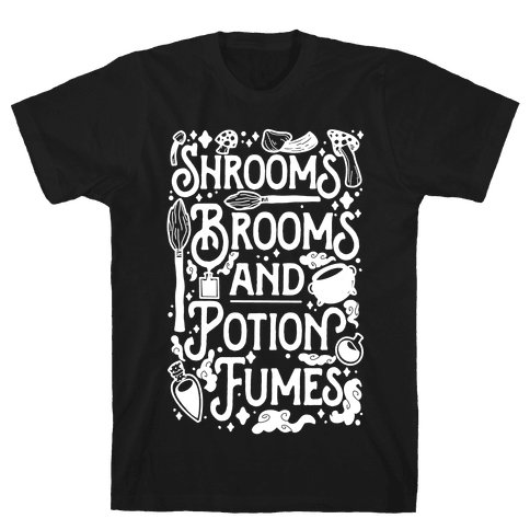 Shrooms Brooms and Potion Fumes Mens/Unisex T-Shirt