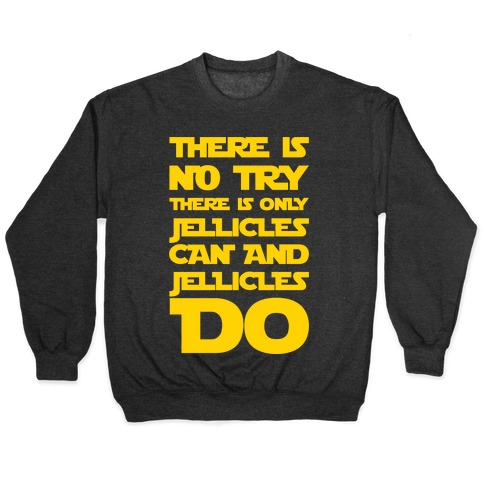 There Is No Try There Is Only Jellicles Can and Jellicles Do Parody White Print Pullover