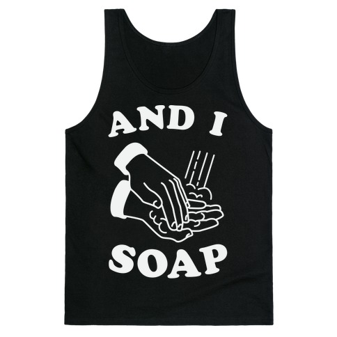And I Soap Tank Top