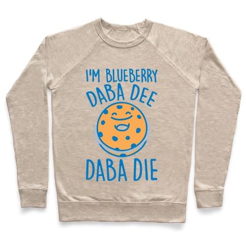 I'm Blueberry Da Ba Dee Parody Pullover
