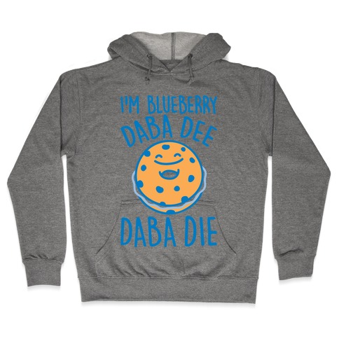 I'm Blueberry Da Ba Dee Parody Hooded Sweatshirt