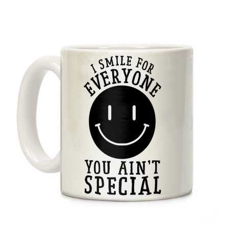 I Smile For Everyone, You Ain't Special Coffee Mug