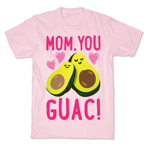 Mom You Guac T-Shirt