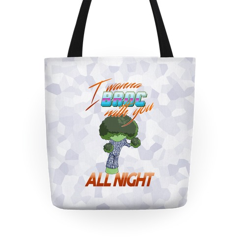 I Wanna Broc With You All Night Tote