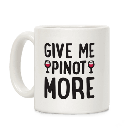 Give Me Pinot More Wine Coffee Mug