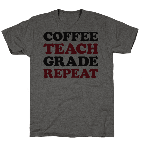 Coffee Teach Grade Repeat Mens T-Shirt