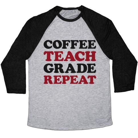 Coffee Teach Grade Repeat Baseball Tee