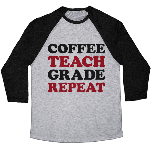 Coffee Teach Grade Repeat Baseball Tee