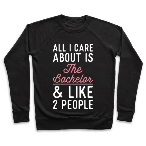 All I Care About is the Bachelor and like 2 People Pullover