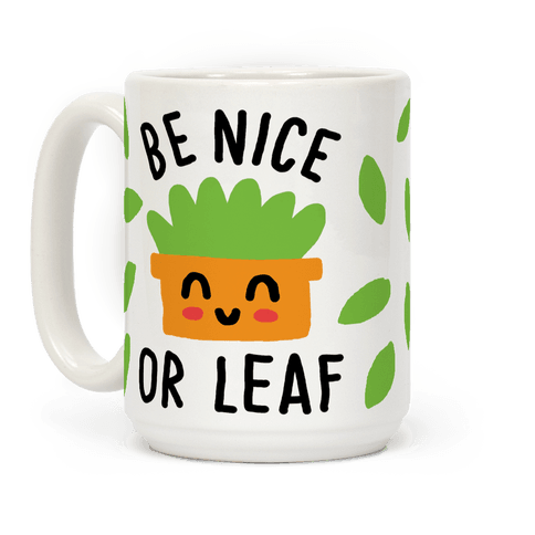Be Nice Or Leaf Plant Coffee Mug