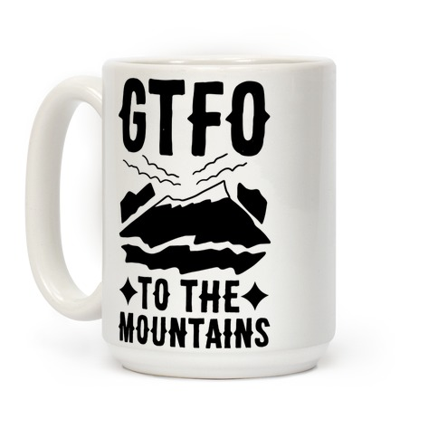 GTFO to the Mountains Coffee Mug
