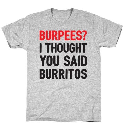 Burpees? I Thought You Said Burritos T-Shirt