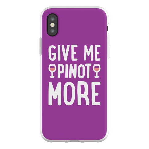 Give Me Pinot More Wine Phone Flexi-Case