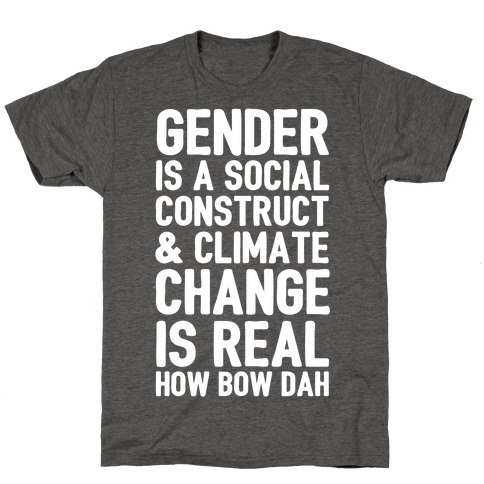 Gender is a Social Construct & Climate Change Is Real How Bow Dah T-Shirt