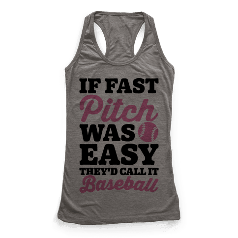 If Fast Pitch Was Easy They'd Call It Baseball Racerback Tank Top