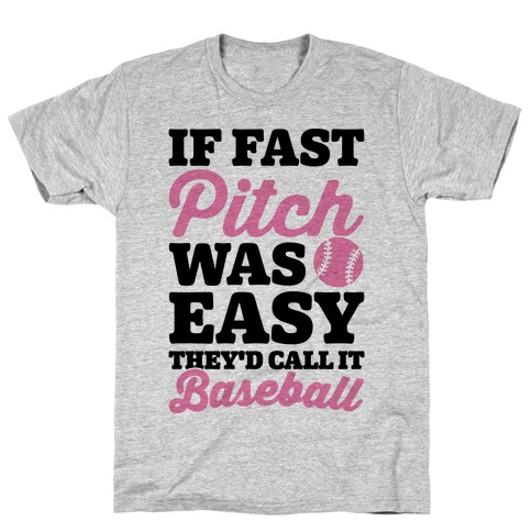 If Fast Pitch Was Easy They'd Call It Baseball T-Shirt