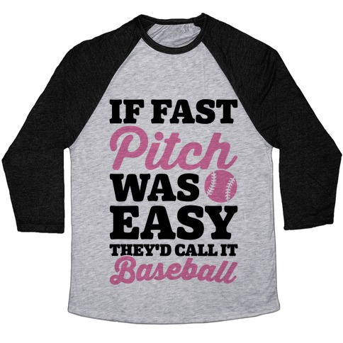 If Fast Pitch Was Easy They'd Call It Baseball Baseball Tee