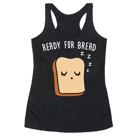Ready For Bread Racerback Tank Top