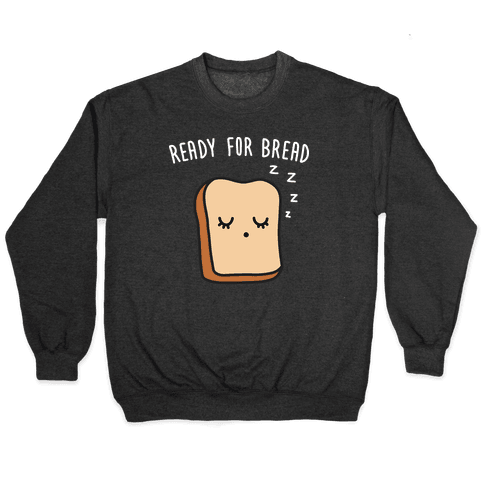Ready For Bread Pullover